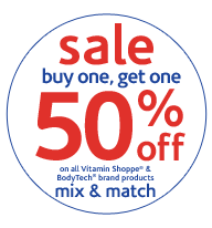 buy one, get one 50% off on all Vitamin Shoppe & BodyTech products. Mix & match